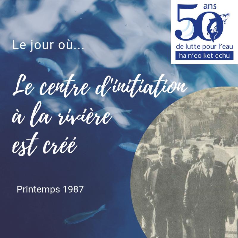 Printemps 1987 | Le centre d'initiation à la rivière est créé